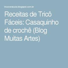 Receitas de Tricô Fáceis: Casaquinho de crochê (Blog Muitas Artes)