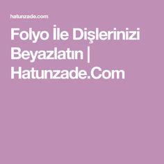 Folyo İle Dişlerinizi Beyazlatın | Hatunzade.Com