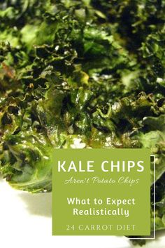 Kale Chips - What to Expect - 24 Carrot Diet