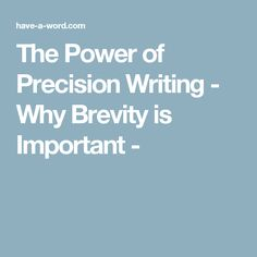 The Power of Precision Writing - Why Brevity is Important -