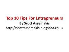 Top 10 tips for entrepreneurs scott assemakis by scottassemakisbromley via slideshare