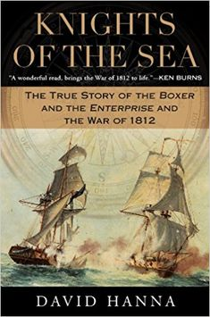 Knights of the Sea: The True Story of the Boxer and the Enterprise and the War of 1812 eBook: David Hanna: Kindle Store