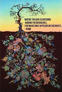 Discover the Top 25 Most Inspiring Rumi Quotes: mystical Rumi quotes on Love, Transformation and Wisdom. Rumi Quotes, Life Quotes, Roots Quotes, Peace Quotes, What Lies Beneath, Tree Roots, Saatchi Online, Inspirational Artwork, Oeuvre D'art