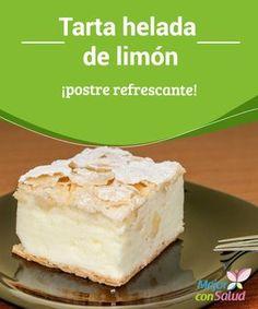 Tarta helada de limón ¡postre refrescante! Tarta helada de limón, ligera y primaveral. Receta que no necesita horneado y es un postre ideal para estos días, llenando de frescura y dulzura nuestro paladar.