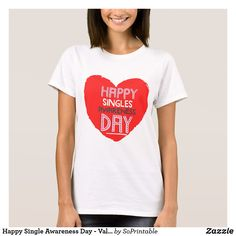 Happy Single Awareness Day - Valentines Day Shirt
