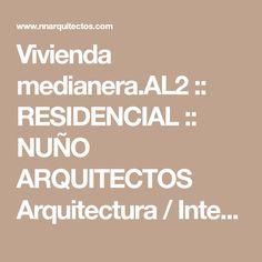 Vivienda medianera.AL2 :: RESIDENCIAL :: NUÑO ARQUITECTOS Arquitectura / Interiorismo / Diseño Almoradí / Murcia / Águilas
