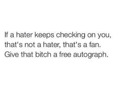 Stalker quotes. Funny quote. Haters. Hater quotes. Bitch quotes. Adult humor