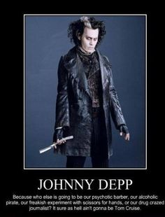 Johnny Depp. ...Exactly!! I loved him as an Alcoholic pirate, Sleepy Hollow and a bunch more movies.