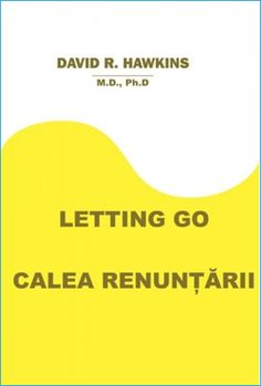 Citește Letting Go de David Hawkins · Rezumat Carte Letting Go David Hawkins, Let It Be, Education, Onderwijs, Learning