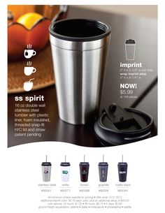 the ss spirit. This 16 oz double wall stainless steel tumbler has a plastic liner and is foam insulated. It comes with a threaded snap-fit H/C (hot/cold) lid and straw.