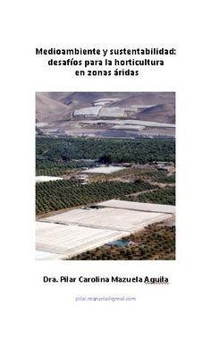 Medioambiente y sustentabilidad: desafios para la horticultura en zonas áridas. Por Pilar Carolina Mazuela. 16 páginas, marzo, 2012 (3 €)