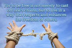 """For to be free is not merely to cast off one's chains, but to live in a way that respects and enhances the freedom of others.""  #free #merely #cast #chains #live #respect #enhances #freedom  ©The Gecko Said - Beautiful Quotes - www.thegeckosaid.com"