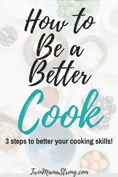 How to Be a Better Cook. (3 Steps to Better Your Cooking Skills)