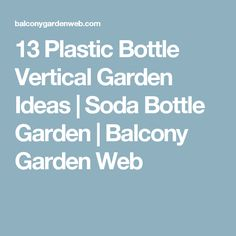 13 Plastic Bottle Vertical Garden Ideas | Soda Bottle Garden | Balcony Garden Web