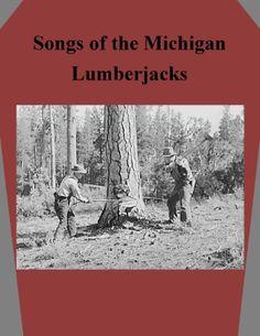 Songs of the Michigan Lumberjacks by Earl Clifton Beck (M 1629 .B34 S6)