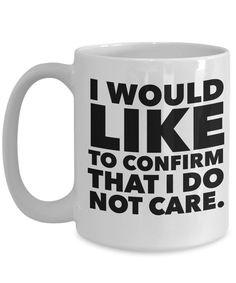 I Do Not Care 15 oz. Ceramic Mug, Sarcastic Coffee Mug, Novelty Coffee Mug Coffee Mug Quotes, Cute Coffee Mugs, Cool Mugs, Coffee Love, Coffee Art, Coffee Cups, Tea Cups, Mug Art, Mug Printing