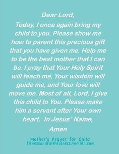 a mother's prayer for her child Rain Cook McIntosh Jones I think it will art a piece of artwork like this and pray it everyday with my morning coffe Great Quotes, Quotes To Live By, Me Quotes, Inspirational Quotes, Child Quotes, Prayer For Mothers, Parents Prayer, Just In Case, Just For You