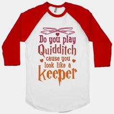 Do+You+Play+Quidditch+'Cause+You+Look+Like+A+Keeper