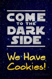 Come To The Dark Side We Have Cookies Poster