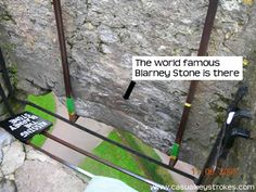 The actual Blarney stone, You lie down on your back, and tip your head back to kiss it. I so want to do this!!