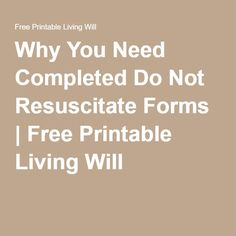 Why You Need Completed Do Not Resuscitate Forms | Free Printable Living Will
