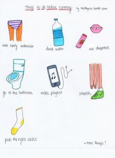 Thing to do before running • Wear comfy underwear • Drink water • Use Chapstick • Go to the bathroom • Make playlist • Stretch • Pick the right socks
