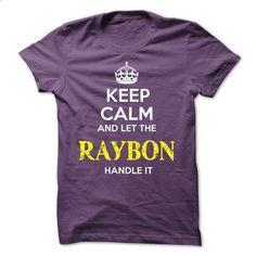 RAYBON - KEEP CALM AND LET THE RAYBON HANDLE IT - #hoodie fashion #dressy sweatshirt. SIMILAR ITEMS => https://www.sunfrog.com/Valentines/RAYBON--KEEP-CALM-AND-LET-THE-RAYBON-HANDLE-IT-53608358-Guys.html?68278