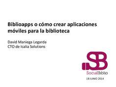 Biblioapps, o cómo crear aplicaciones móviles para bibliotecas by SocialBiblio via slideshare