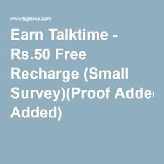 Earn Talktime - Rs.50 Free Recharge (Small Survey)(Proof Added)