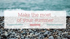 Make the Most of Your Summer: Volunteer! | prettyofficerkidd
