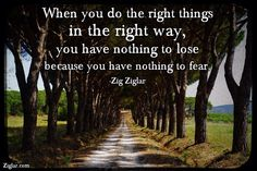 """When you do the right things in the right way you have nothing to lose because you have nothing to fear.""- #Zig Ziglar #Success #goals #planning"