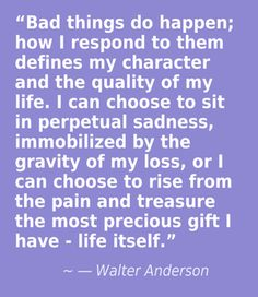 choose how you respond to bad things in life