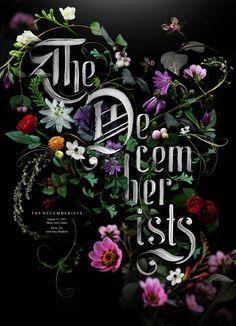 Lovely mix of hand-painted lettering and photographed flowers  Flowers, paint & love. Show poster for The Decemberists' show in Mesa, AZ (August 11, 2011). Designed by Sean Freeman. Limited edition of 75. Full color digital print on 14″ x 24″ 100# cover stock with glossy finish.