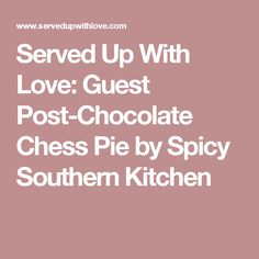 Served Up With Love: Guest Post-Chocolate Chess Pie by Spicy Southern Kitchen