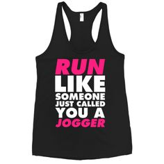 "I don't mind being a ""jogger"", because I jog. I figure that I'm at least up off my butt and exercising. So call me a jogger"