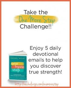 One More Step FREE Devotional Challenge Ready to discover how to keep going even when everything is going wrong? Enjoy 5 devotional emails to help you discover true strength!