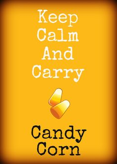 Keep Calm and Carry... Candy Corn