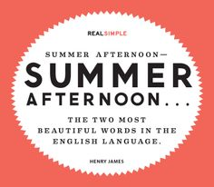 """""""Summer afternoon--summer afternoon…the two most beautiful words in the English Language."""" —Henry James #quotes Favorite Words, Favorite Quotes, Best Quotes, Daily Quotes, Words Quotes, Wise Words, Sayings, Most Beautiful Words, Daily Thoughts"""