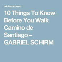 10 Things To Know Before You Walk Camino de Santiago – GABRIEL SCHIRM