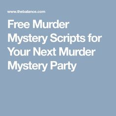 Free Murder Mystery Scripts for Your Next Murder Mystery Party