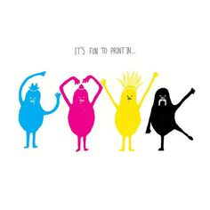 All together now...cmyk!