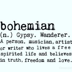 Bohemian - inches on (in light cream and black) Boho Dictionary definition quote art print. [I can't help but think of Moulin Rouge] Gypsy Life, Hippie Life, Gypsy Soul, Hippie Style, Boho Life, Bohemian Style, Hippie Chic, The Words, Quotes To Live By