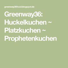 Greenway36: Huckelkuchen ~ Platzkuchen ~ Prophetenkuchen