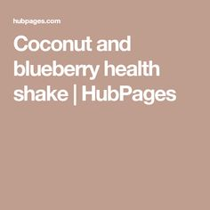 Coconut and blueberry health shake | HubPages