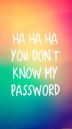Ha ha ha you don't know my password! #wallpaper #iPhone