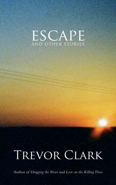 Escape and Other Stories by Trevor Clark. April 2012.