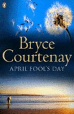 April Fools Day - Bryce Courtenay... true story of the authors son that is a moving account of his life, battle and love for him - Have the tissues handy!