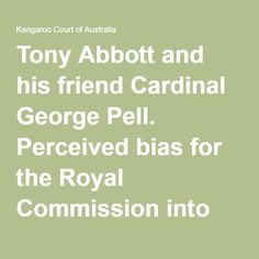 Tony Abbott and his friend Cardinal George Pell. Perceived bias for the Royal Commission into child sex abuse | Kangaroo Court of Australia