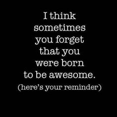 Gonna send this to friends when they are down to cheer them up and remind them they are awesome! :)