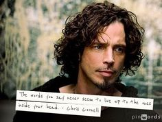 """The words you say never seem to live up to the ones inside your head."" _ Chris Cornell #quote from ""The Day I Tried to Live"" #Soundgarden"